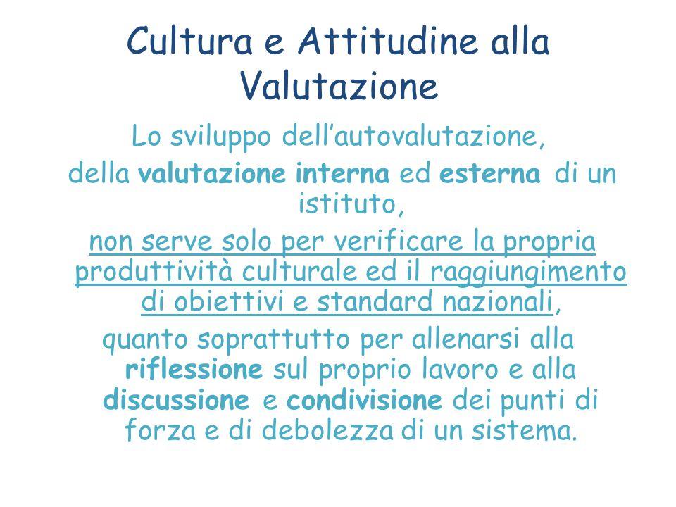 Cultura e Attitudine alla Valutazione Lo sviluppo dell'autovalutazione, della valutazione interna ed esterna di un istituto, non serve solo per verifi