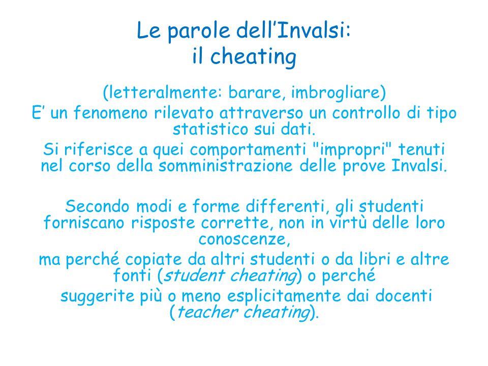 Le parole dell'Invalsi: il cheating (letteralmente: barare, imbrogliare) E' un fenomeno rilevato attraverso un controllo di tipo statistico sui dati.