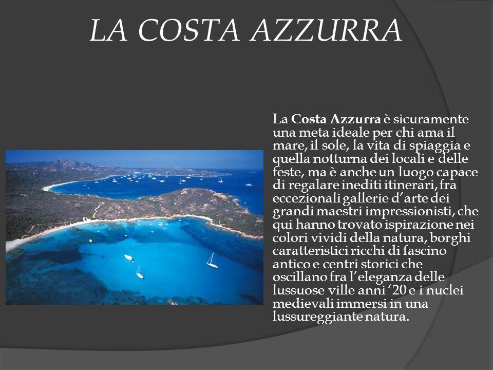 LA COSTA AZZURRA La Costa Azzurra è sicuramente una meta ideale per chi ama il mare, il sole, la vita di spiaggia e quella notturna dei locali e delle