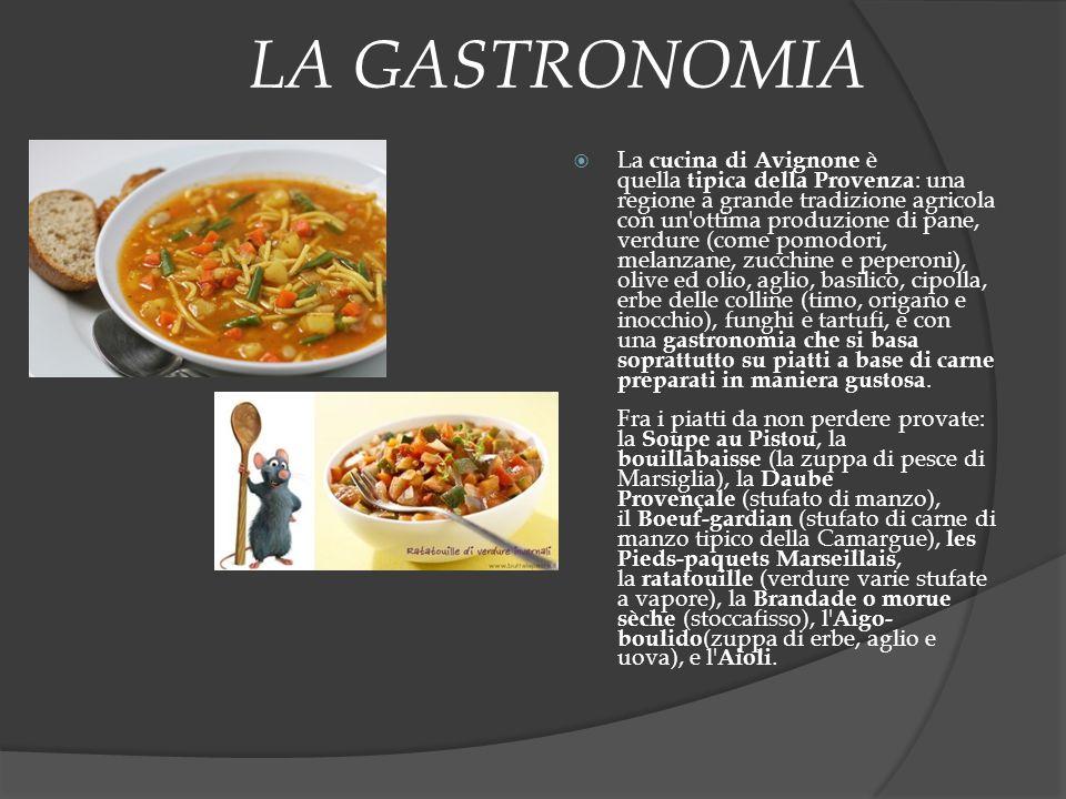 LA GASTRONOMIA  La cucina di Avignone è quella tipica della Provenza : una regione a grande tradizione agricola con un'ottima produzione di pane, ver