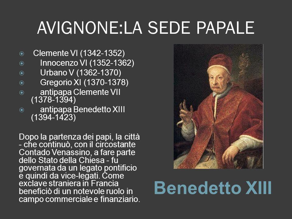 AVIGNONE:LA SEDE PAPALE Benedetto XIII  Clemente VI (1342-1352)  Innocenzo VI (1352-1362)  Urbano V (1362-1370)  Gregorio XI (1370-1378)  antipap