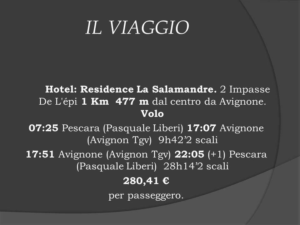 IL VIAGGIO Hotel: Residence La Salamandre. 2 Impasse De L'épi 1 Km 477 m dal centro da Avignone. Volo 07:25 Pescara (Pasquale Liberi) 17:07 Avignone (