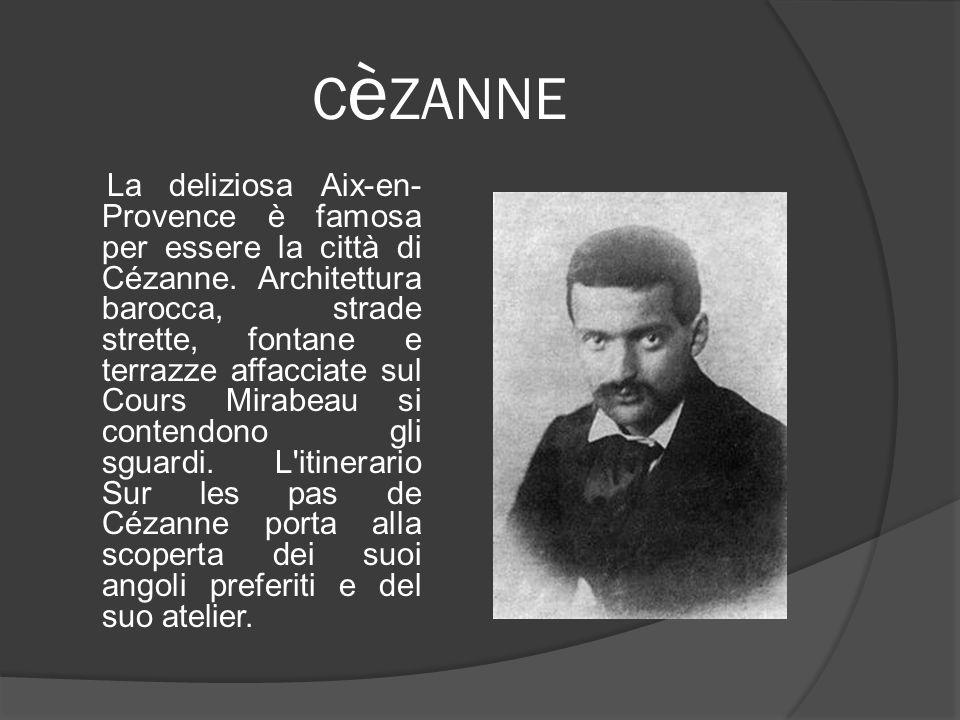 C è ZANNE La deliziosa Aix-en- Provence è famosa per essere la città di Cézanne. Architettura barocca, strade strette, fontane e terrazze affacciate s