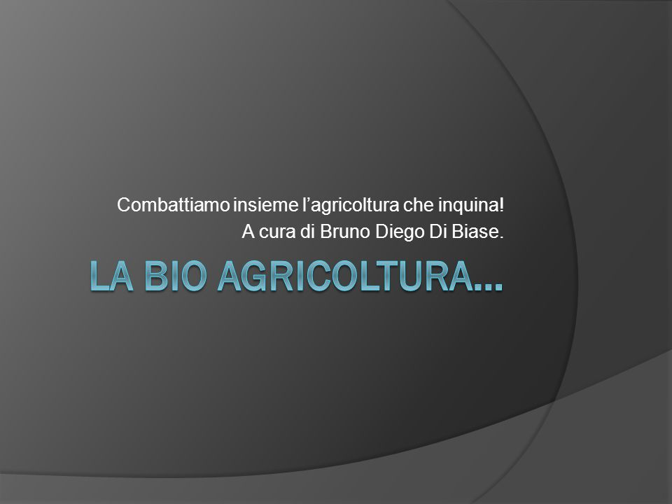 Combattiamo insieme l'agricoltura che inquina! A cura di Bruno Diego Di Biase.