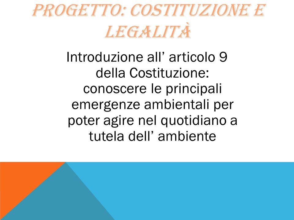 PROGETTO: COSTITUZIONE E LEGALITÀ Introduzione all' articolo 9 della Costituzione: conoscere le principali emergenze ambientali per poter agire nel qu