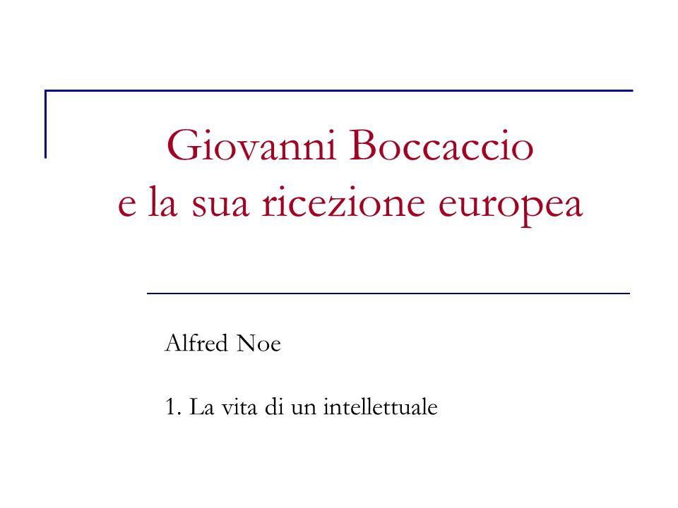 Giovanni Boccaccio e la sua ricezione europea Alfred Noe 1. La vita di un intellettuale