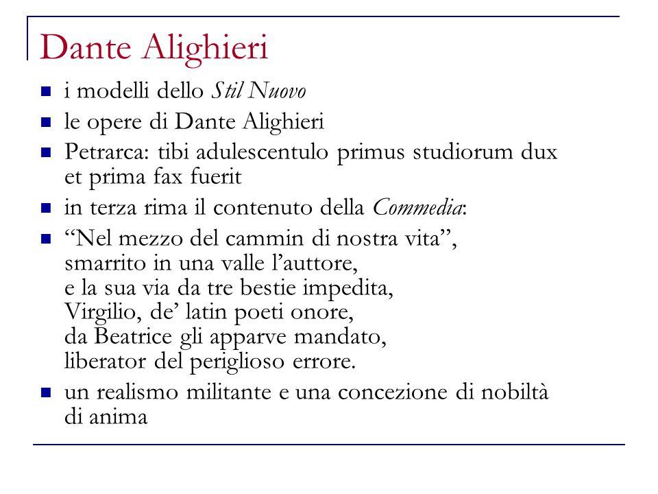 Dante Alighieri i modelli dello Stil Nuovo le opere di Dante Alighieri Petrarca: tibi adulescentulo primus studiorum dux et prima fax fuerit in terza