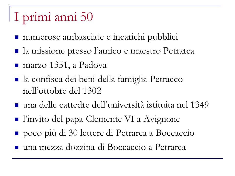 I primi anni 50 numerose ambasciate e incarichi pubblici la missione presso l'amico e maestro Petrarca marzo 1351, a Padova la confisca dei beni della