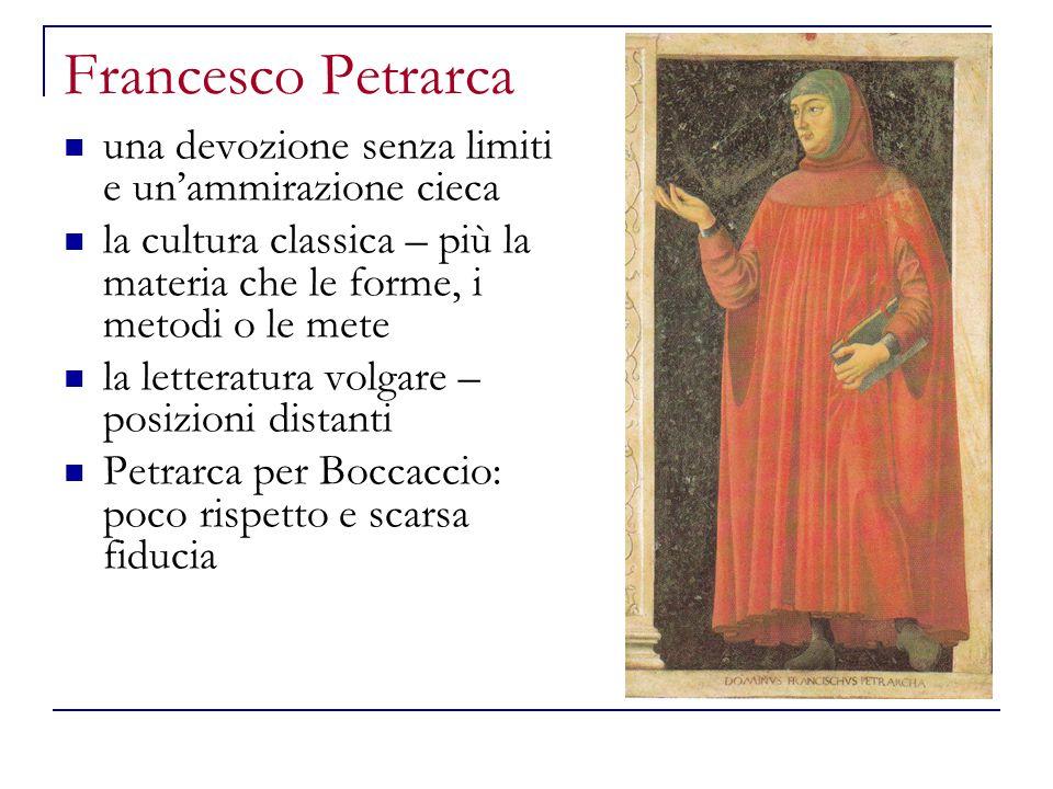 Francesco Petrarca una devozione senza limiti e un'ammirazione cieca la cultura classica – più la materia che le forme, i metodi o le mete la letterat
