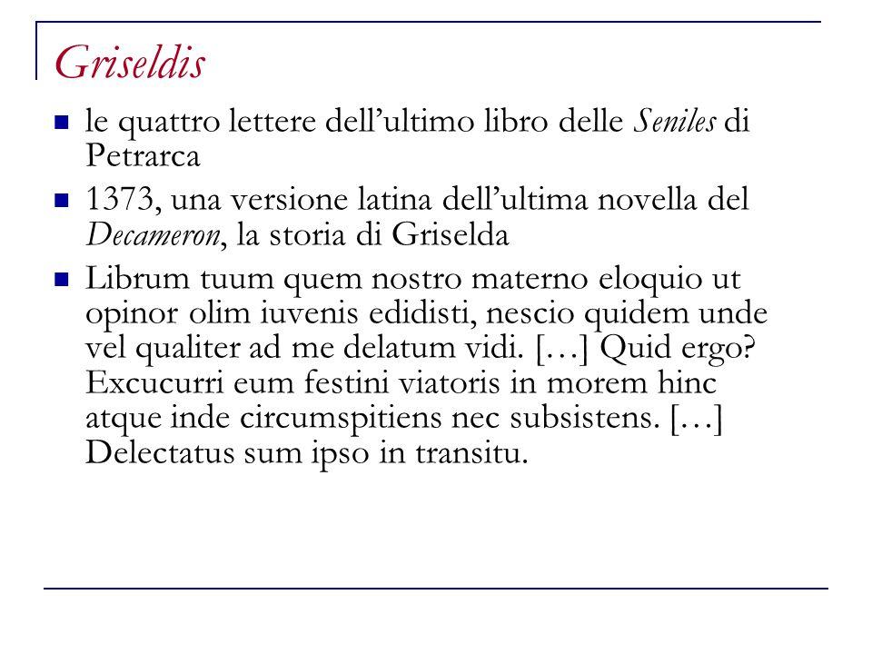 Griseldis le quattro lettere dell'ultimo libro delle Seniles di Petrarca 1373, una versione latina dell'ultima novella del Decameron, la storia di Gri