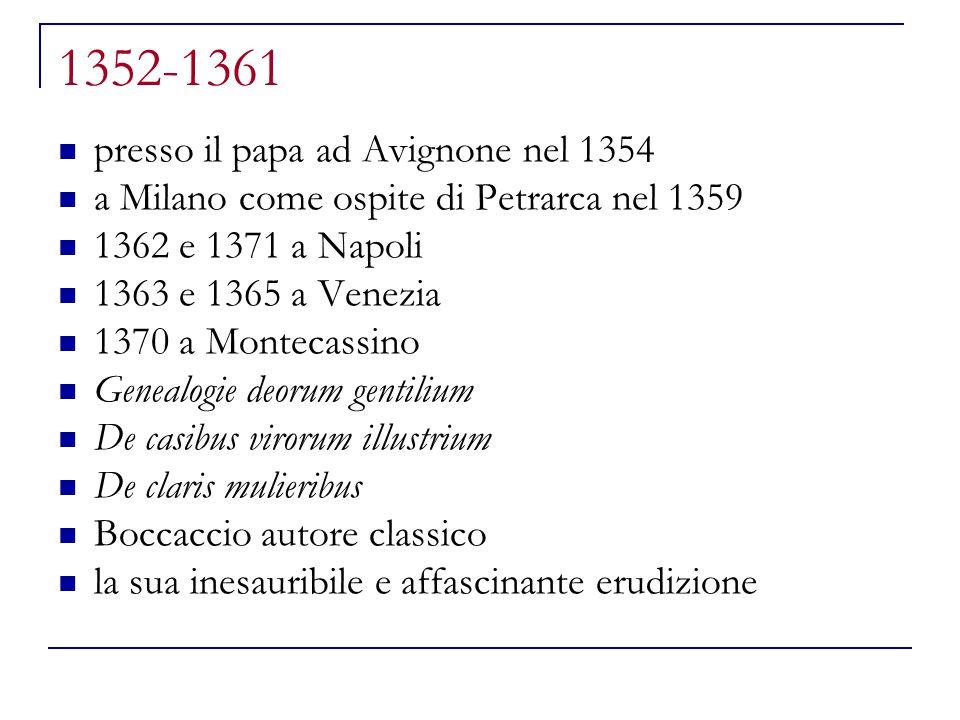 1352-1361 presso il papa ad Avignone nel 1354 a Milano come ospite di Petrarca nel 1359 1362 e 1371 a Napoli 1363 e 1365 a Venezia 1370 a Montecassino