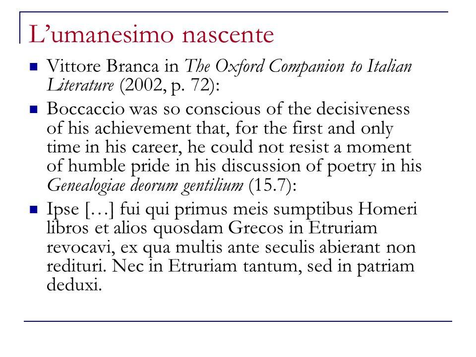 L'umanesimo nascente Vittore Branca in The Oxford Companion to Italian Literature (2002, p. 72): Boccaccio was so conscious of the decisiveness of his