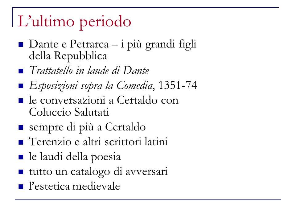 L'ultimo periodo Dante e Petrarca – i più grandi figli della Repubblica Trattatello in laude di Dante Esposizioni sopra la Comedia, 1351-74 le convers