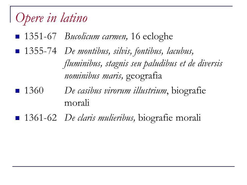 Opere in latino 1351-67Bucolicum carmen, 16 ecloghe 1355-74De montibus, silvis, fontibus, lacubus, fluminibus, stagnis seu paludibus et de diversis no