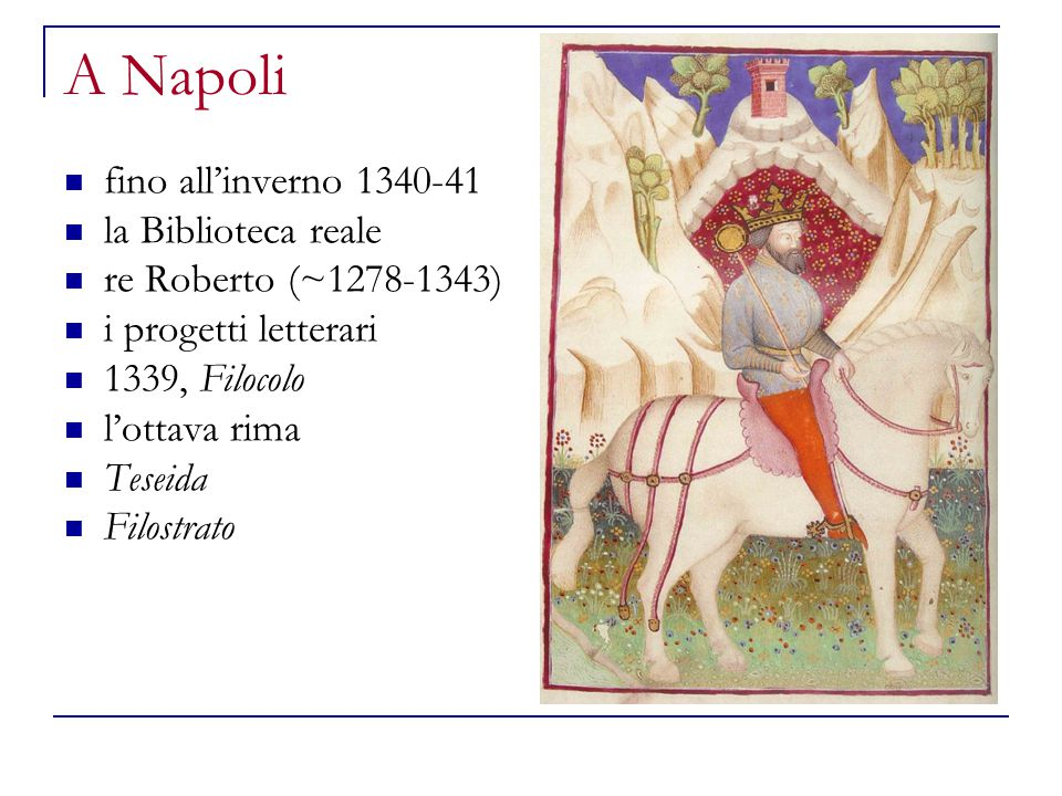 A Napoli fino all'inverno 1340-41 la Biblioteca reale re Roberto (~1278-1343) i progetti letterari 1339, Filocolo l'ottava rima Teseida Filostrato