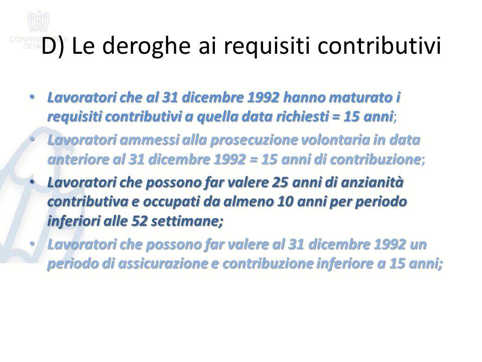 D) Le deroghe ai requisiti contributivi Lavoratori che al 31 dicembre 1992 hanno maturato i requisiti contributivi a quella data richiesti = 15 anni L