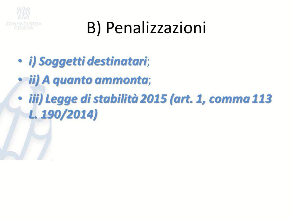 B) Penalizzazioni i) Soggetti destinatari i) Soggetti destinatari; ii) A quanto ammonta ii) A quanto ammonta; iii) Legge di stabilità 2015 (art. 1, co