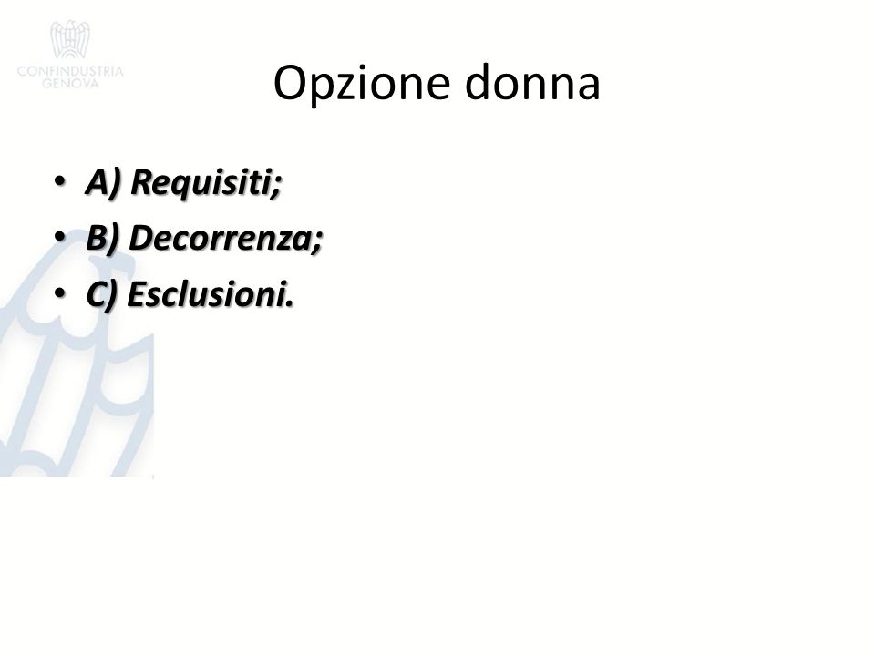 Opzione donna A) Requisiti; A) Requisiti; B) Decorrenza; B) Decorrenza; C) Esclusioni.