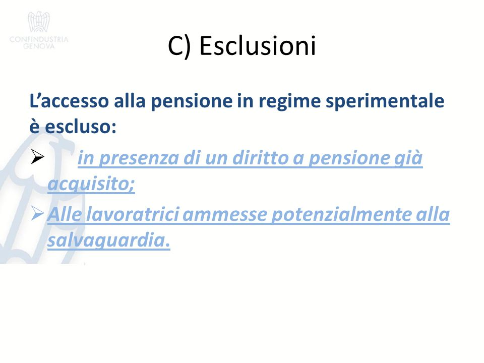 C) Esclusioni L'accesso alla pensione in regime sperimentale è escluso:  in presenza di un diritto a pensione già acquisito;  Alle lavoratrici ammes