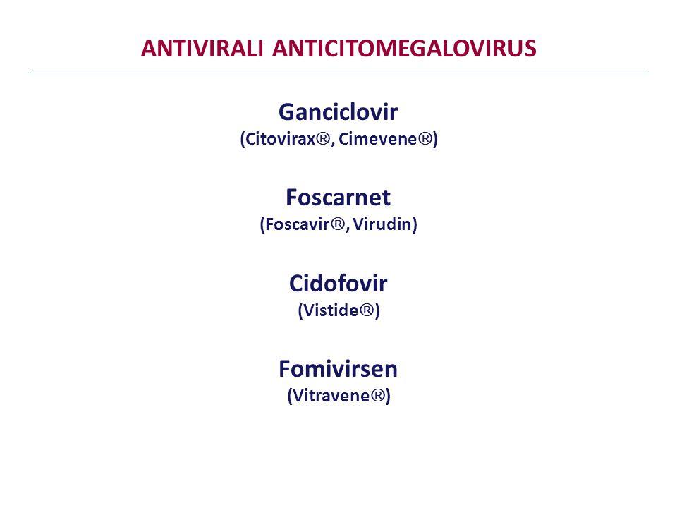 ANTIVIRALI ANTICITOMEGALOVIRUS Ganciclovir (Citovirax , Cimevene  ) Foscarnet (Foscavir , Virudin) Cidofovir (Vistide  ) Fomivirsen (Vitravene  )