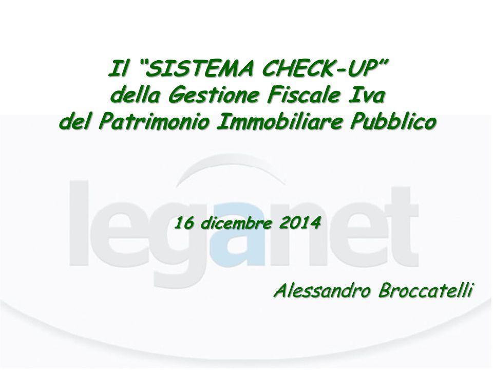 """Il """"SISTEMA CHECK-UP"""" della Gestione Fiscale Iva del Patrimonio Immobiliare Pubblico 16 dicembre 2014 Alessandro Broccatelli"""