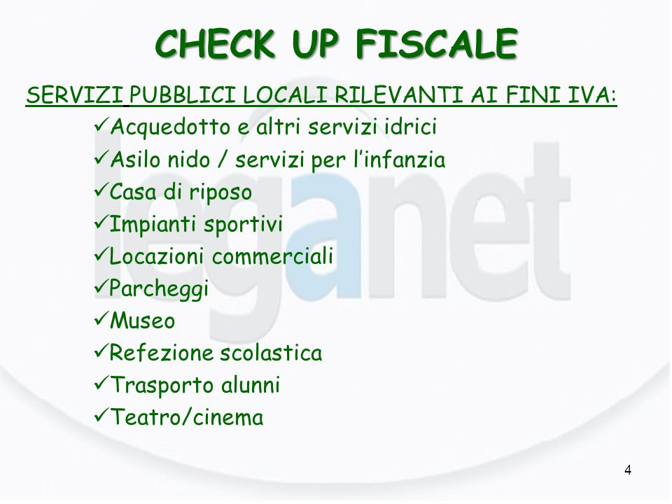 CHECK UP FISCALE 4 SERVIZI PUBBLICI LOCALI RILEVANTI AI FINI IVA: Acquedotto e altri servizi idrici Asilo nido / servizi per l'infanzia Casa di riposo