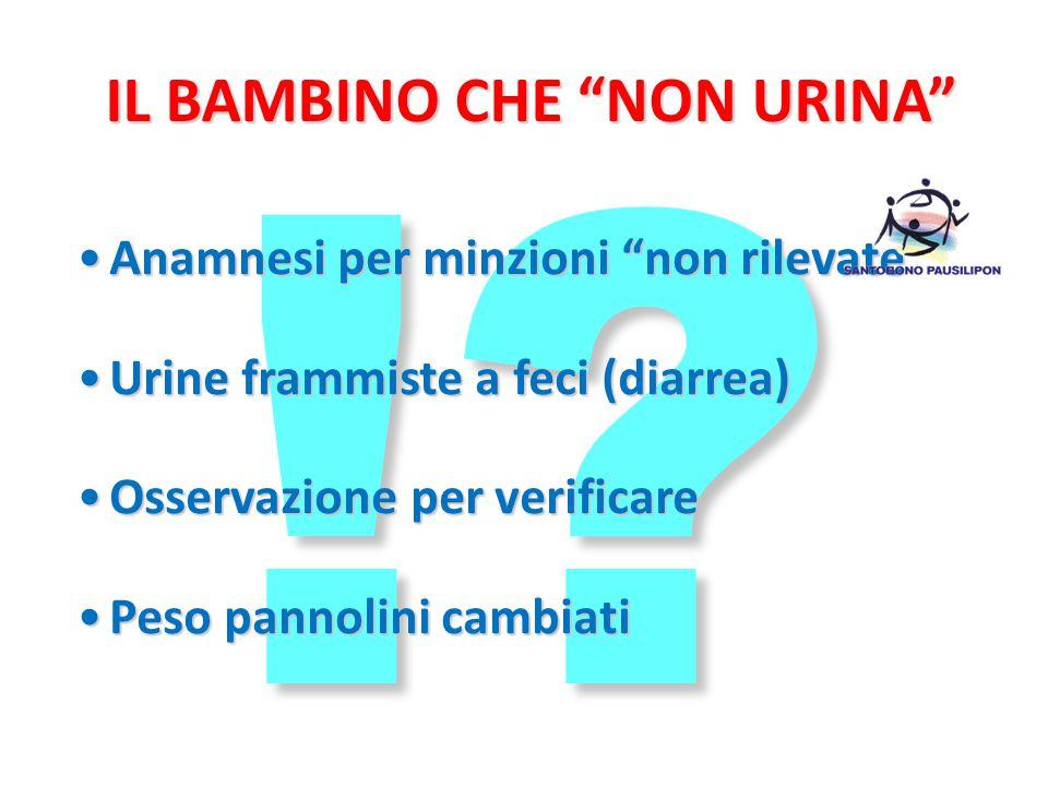 """IL BAMBINO CHE """"NON URINA"""" !? Anamnesi per minzioni """"non rilevate""""Anamnesi per minzioni """"non rilevate"""" Urine frammiste a feci (diarrea)Urine frammiste"""