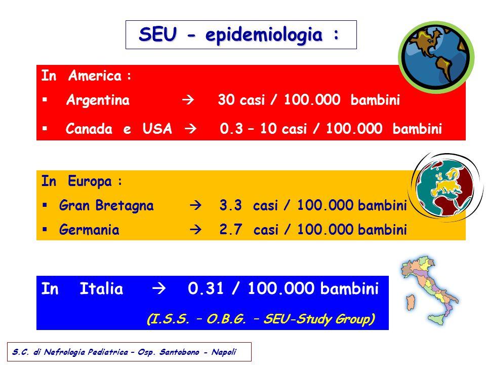 SEU - epidemiologia : SEU - epidemiologia : In America :  Argentina  30 casi / 100.000 bambini  Canada e USA  0.3 – 10 casi / 100.000 bambini In E