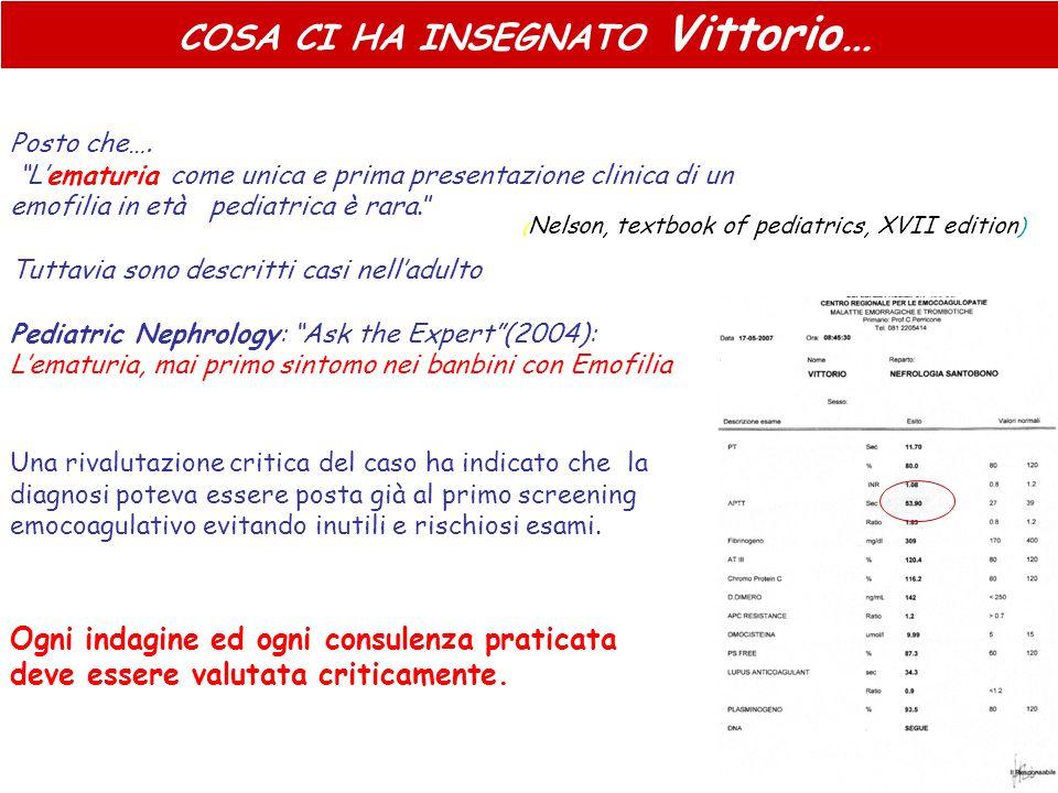 COSA CI HA INSEGNATO Vittorio… Una rivalutazione critica del caso ha indicato che la diagnosi poteva essere posta già al primo screening emocoagulativ