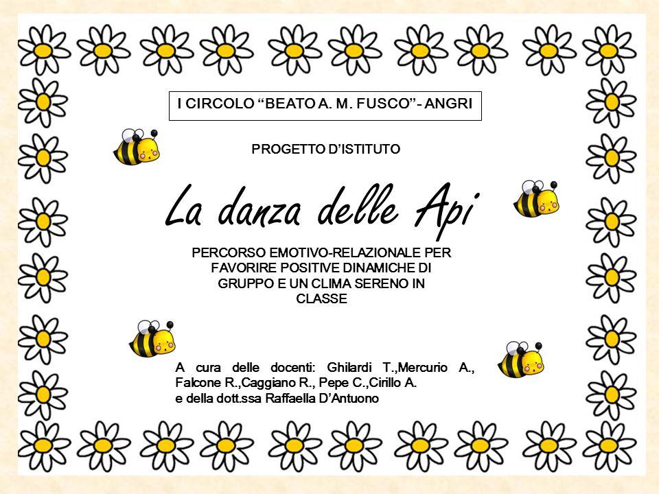 """I CIRCOLO """"BEATO A. M. FUSCO""""- ANGRI PROGETTO D'ISTITUTO La danza delle Api PERCORSO EMOTIVO-RELAZIONALE PER FAVORIRE POSITIVE DINAMICHE DI GRUPPO E U"""