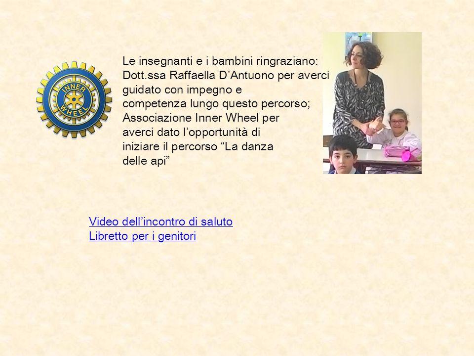 Le insegnanti e i bambini ringraziano: Dott.ssa Raffaella D'Antuono per averci guidato con impegno e competenza lungo questo percorso; Associazione In