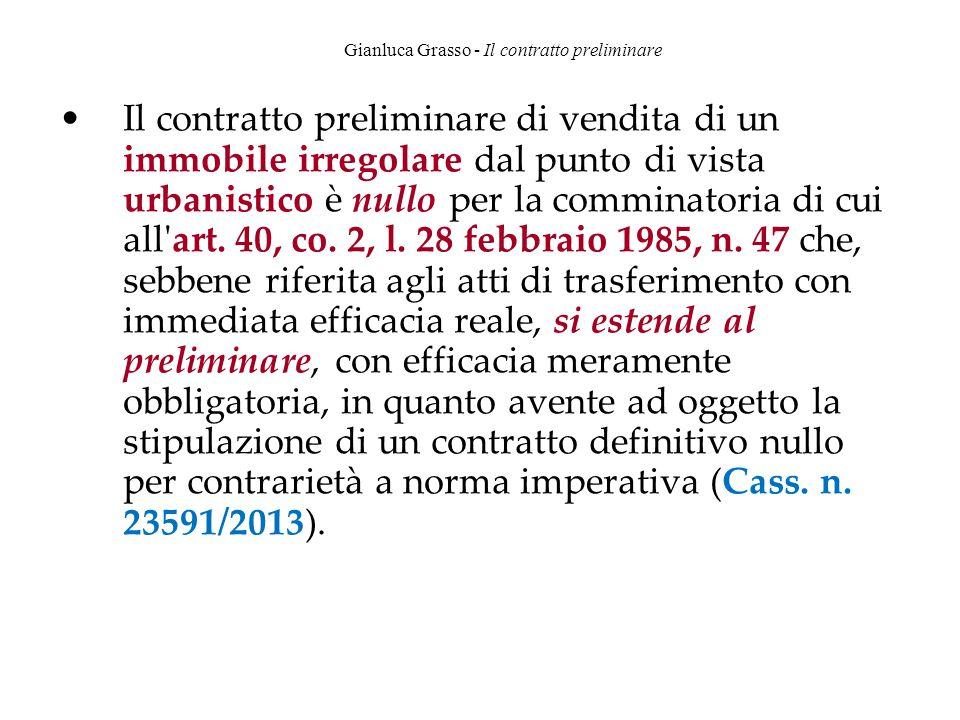 Gianluca Grasso - Il contratto preliminare Il contratto preliminare di vendita di un immobile irregolare dal punto di vista urbanistico è nullo per la