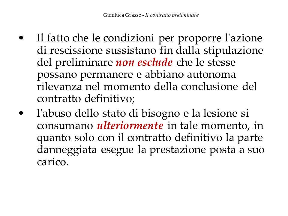 Gianluca Grasso - Il contratto preliminare Il fatto che le condizioni per proporre l'azione di rescissione sussistano fin dalla stipulazione del preli