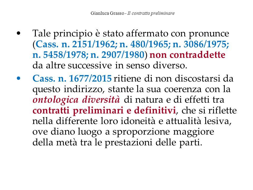 Gianluca Grasso - Il contratto preliminare Tale principio è stato affermato con pronunce (Cass. n. 2151/1962; n. 480/1965; n. 3086/1975; n. 5458/1978;