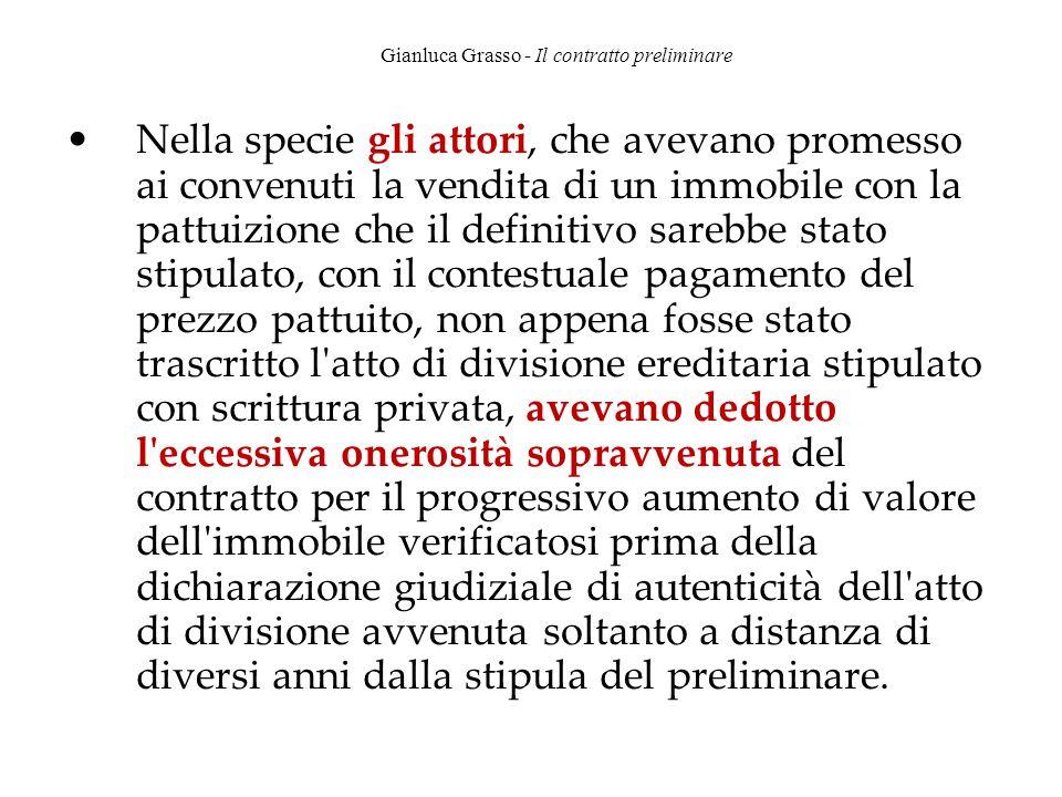 Gianluca Grasso - Il contratto preliminare Nella specie gli attori, che avevano promesso ai convenuti la vendita di un immobile con la pattuizione che