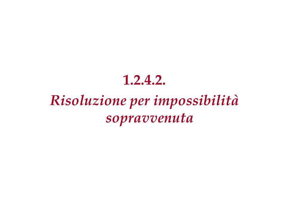 1.2.4.2. Risoluzione per impossibilità sopravvenuta