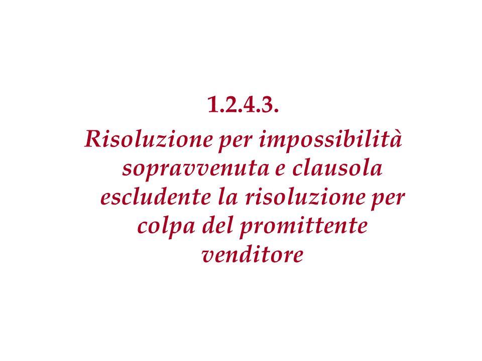 1.2.4.3. Risoluzione per impossibilità sopravvenuta e clausola escludente la risoluzione per colpa del promittente venditore