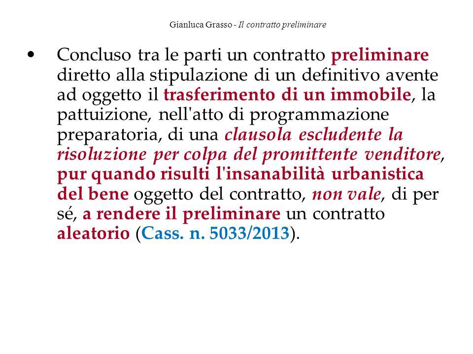 Gianluca Grasso - Il contratto preliminare Concluso tra le parti un contratto preliminare diretto alla stipulazione di un definitivo avente ad oggetto