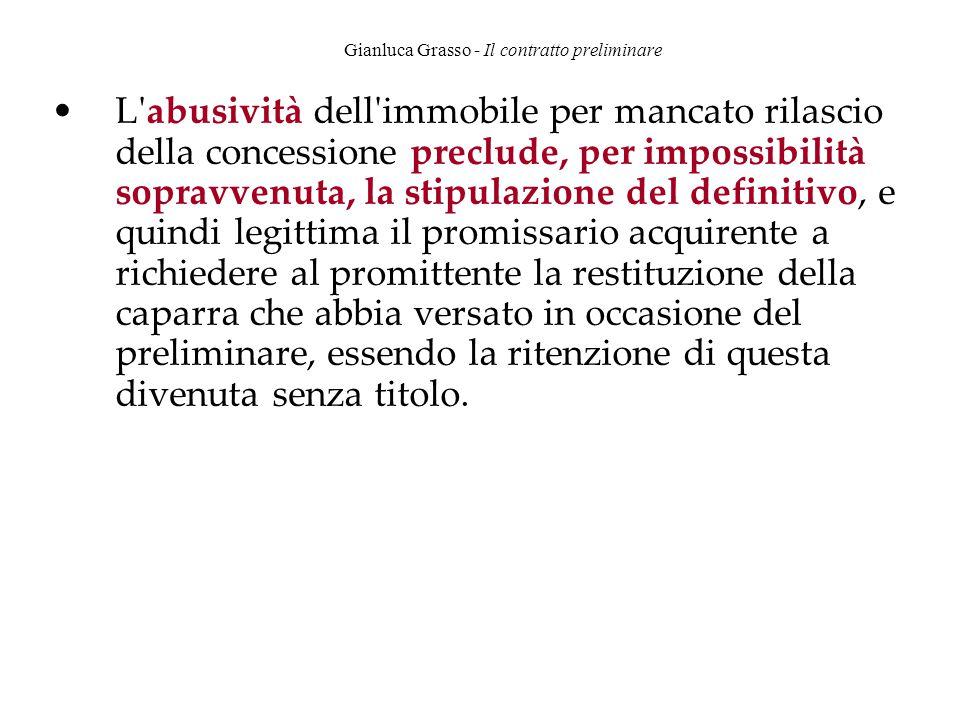 Gianluca Grasso - Il contratto preliminare L'abusività dell'immobile per mancato rilascio della concessione preclude, per impossibilità sopravvenuta,