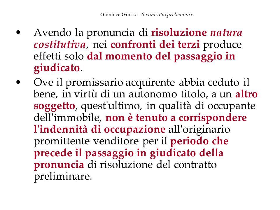 Gianluca Grasso - Il contratto preliminare Avendo la pronuncia di risoluzione natura costitutiva, nei confronti dei terzi produce effetti solo dal mom