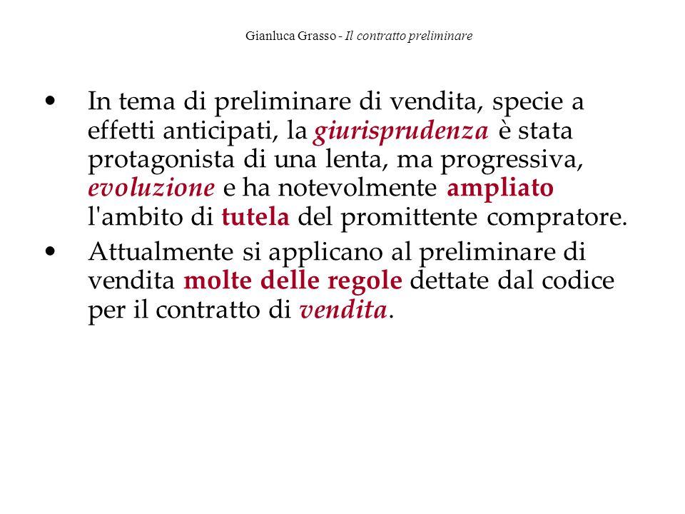 Gianluca Grasso - Il contratto preliminare In tema di preliminare di vendita, specie a effetti anticipati, la giurisprudenza è stata protagonista di u