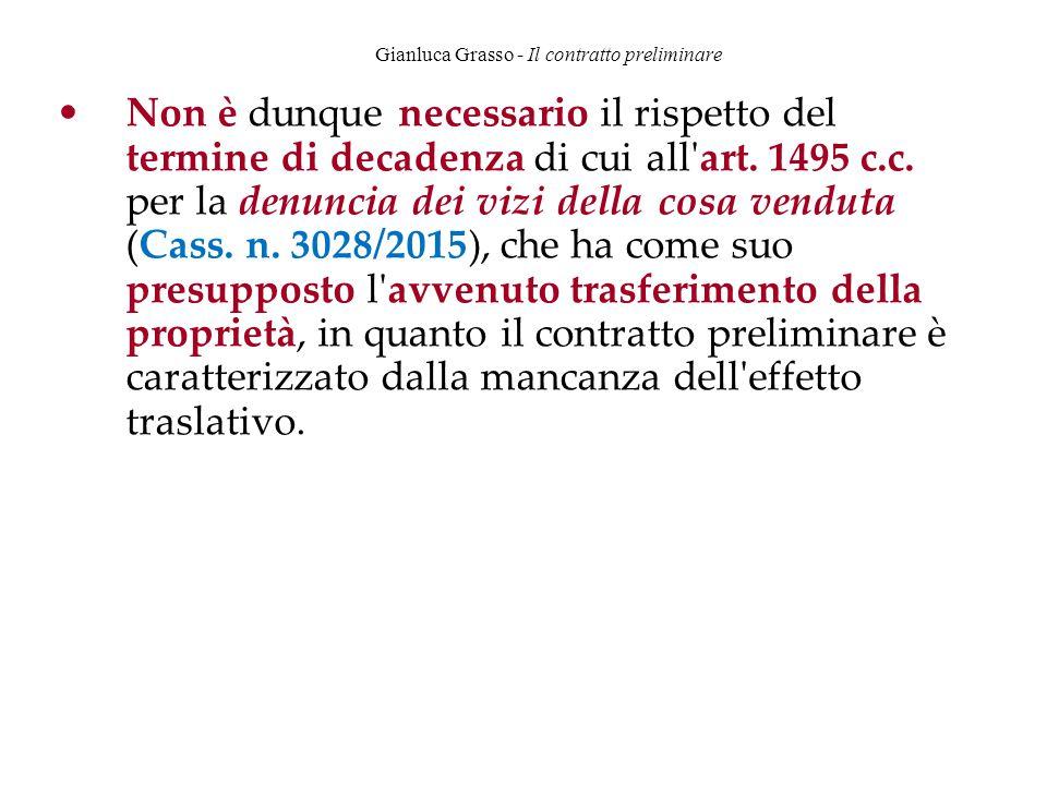 Gianluca Grasso - Il contratto preliminare Non è dunque necessario il rispetto del termine di decadenza di cui all'art. 1495 c.c. per la denuncia dei
