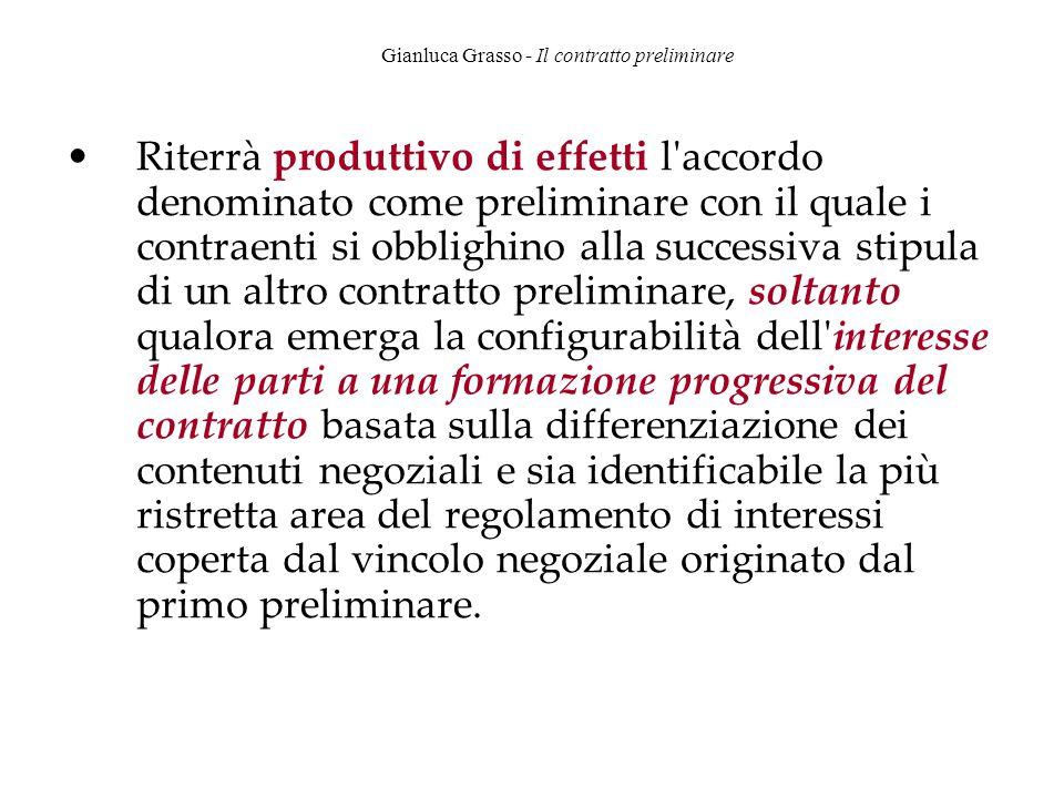 Gianluca Grasso - Il contratto preliminare Riterrà produttivo di effetti l'accordo denominato come preliminare con il quale i contraenti si obblighino
