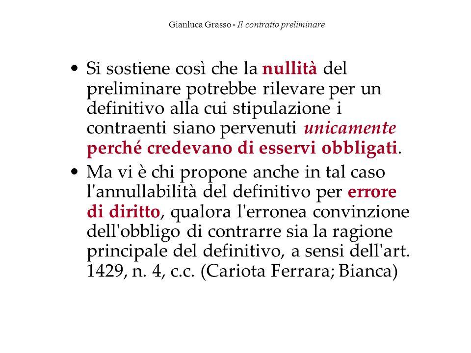 Gianluca Grasso - Il contratto preliminare Si sostiene così che la nullità del preliminare potrebbe rilevare per un definitivo alla cui stipulazione i