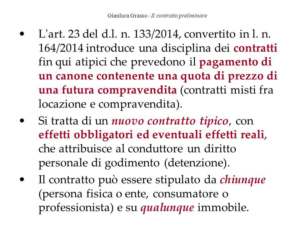 Gianluca Grasso - Il contratto preliminare L'art. 23 del d.l. n. 133/2014, convertito in l. n. 164/2014 introduce una disciplina dei contratti fin qui