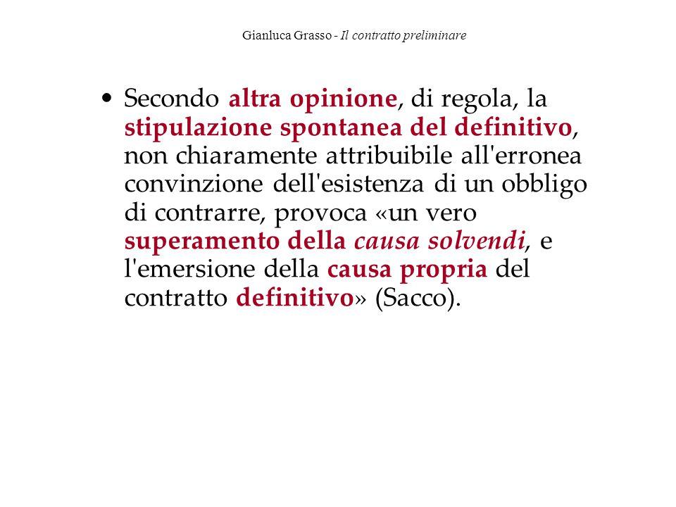 Gianluca Grasso - Il contratto preliminare Secondo altra opinione, di regola, la stipulazione spontanea del definitivo, non chiaramente attribuibile a