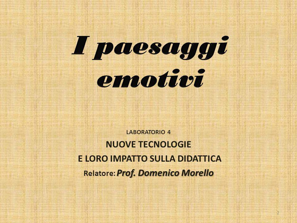 LABORATORIO 4 NUOVE TECNOLOGIE E LORO IMPATTO SULLA DIDATTICA Prof. Domenico Morello Relatore: Prof. Domenico Morello 2