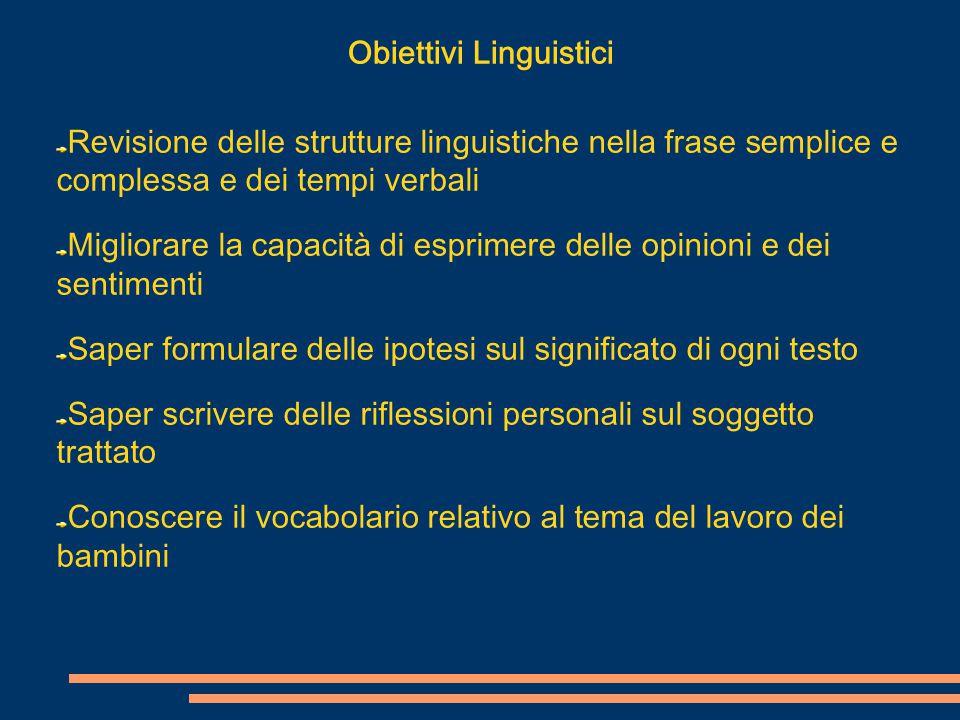 Obiettivi Linguistici Revisione delle strutture linguistiche nella frase semplice e complessa e dei tempi verbali Migliorare la capacità di esprimere