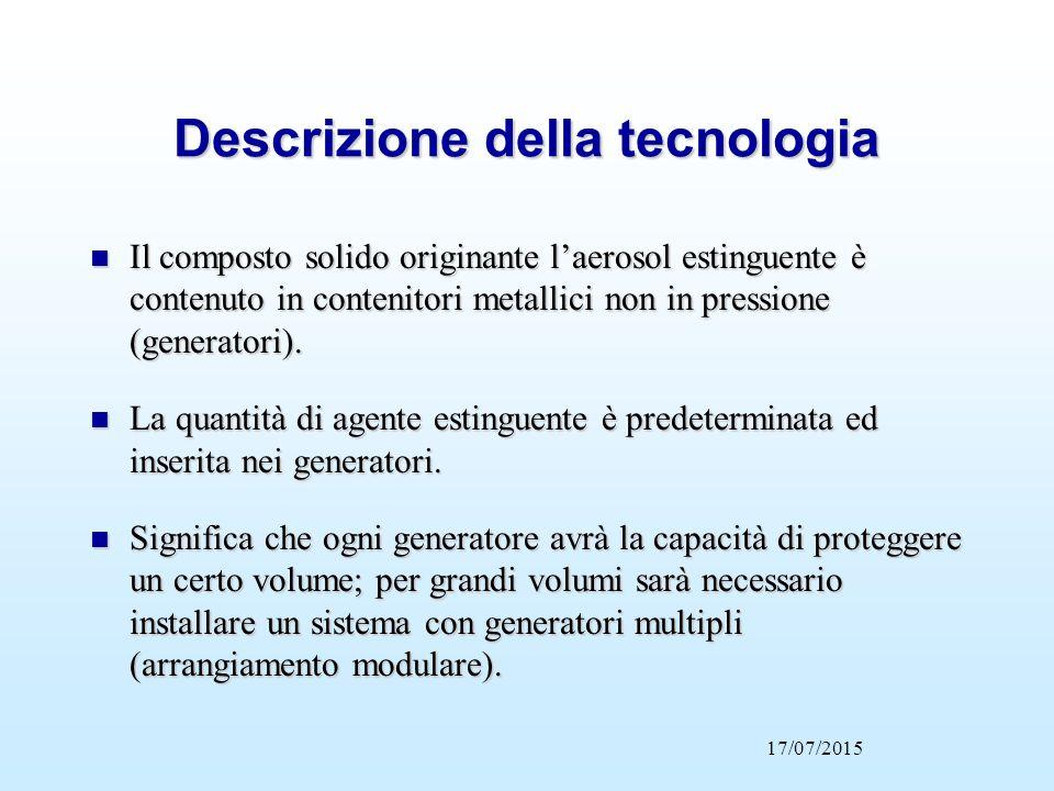 Descrizione della tecnologia n Il composto solido originante l'aerosol estinguente è contenuto in contenitori metallici non in pressione (generatori).