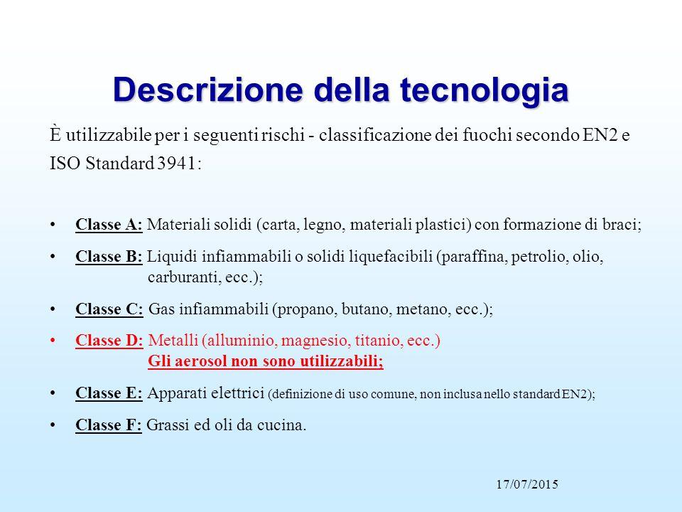 Descrizione della tecnologia 17/07/2015 È utilizzabile per i seguenti rischi - classificazione dei fuochi secondo EN2 e ISO Standard 3941: Classe A: M